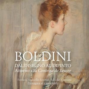 Mostra al Castello Estense -  Boldini. Dal disegno al dipinto. Attorno alla Contessa de Leusse